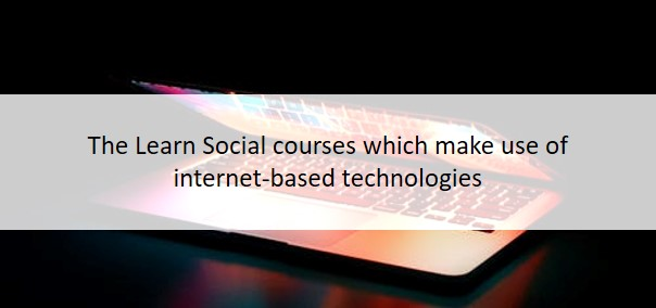 The Learn Social Courses which make use of internet-based technologies